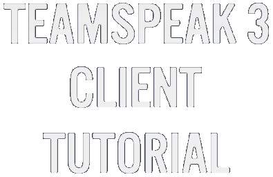 TeamSpeak 3 Client Tutorial